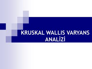 KRUSKAL WALLIS VARYANS ANALIZI