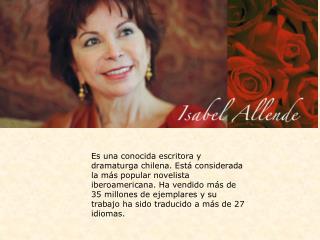 Es una conocida escritora y dramaturga chilena. Est  considerada la m s popular novelista iberoamericana. Ha vendido m s