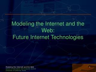Modeling the Internet and the Web: Future Internet Technologies