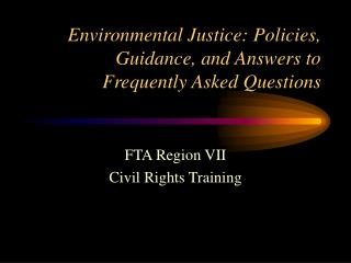 Environmental Justice: Policies, Guidance, and Answers to Frequently Asked Questions