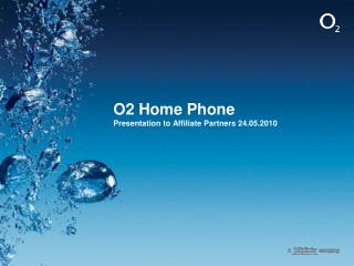 O2 Home Phone Presentation to Affiliate Partners 24.05.2010