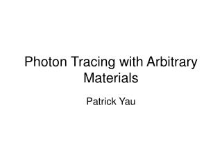 Photon Tracing with Arbitrary Materials