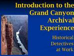 Introduction to the Grand Canyon Archival                                  Experience