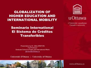 GLOBALIZATION OF  HIGHER EDUCATION AND INTERNATIONAL MOBILITY  Seminario International El Sistema de Cr ditos Transferib