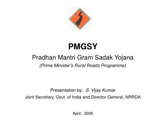 PMGSY Pradhan Mantri Gram Sadak Yojana  Prime Minister s Rural Roads Programme      Presentation by:  S. Vijay Kumar  Jo