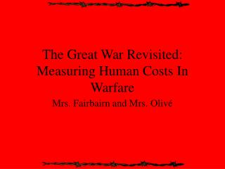 The Great War Revisited: Measuring Human Costs In Warfare