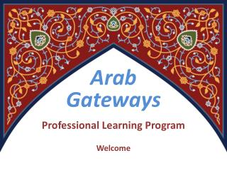 Arab  Gateways Professional Learning Program Welcome
