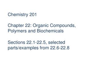 Chemistry 201  Chapter 22: Organic Compounds, Polymers and Biochemicals  Sections 22.1-22.5, selected parts
