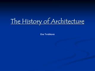 The History of Architecture  Eva Tvrd kov