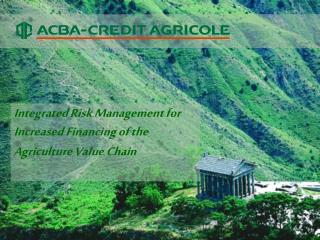 Integrated Risk Management for Increased Financing of the Agriculture Value Chain