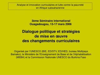3 me S minaire international   Ouagadougou, 13-17 mars 2006   Dialogue politique et strat gies  de mise en  uvre  des ch