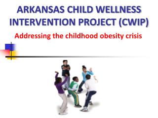ARKANSAS CHILD WELLNESS INTERVENTION PROJECT CWIP