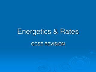 Energetics  Rates