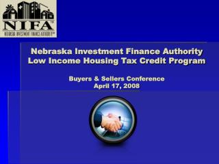 Nebraska Investment Finance Authority Low Income Housing Tax Credit Program  Buyers  Sellers Conference April 17, 2008