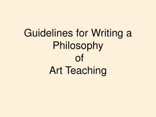 Guidelines for Writing a Philosophy  of Art Teaching