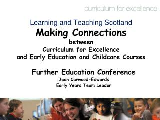 Learning and Teaching Scotland Making Connections between  Curriculum for Excellence  and Early Education and Childcare