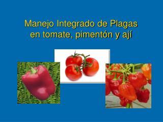 Manejo Integrado de Plagas en tomate, piment n y aj