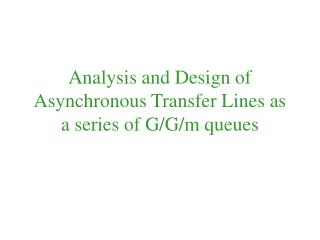 Analysis and Design of Asynchronous Transfer Lines as a series of G