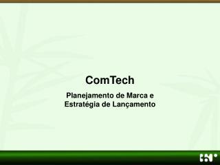 ComTech Planejamento de Marca e  Estrat gia de Lan amento