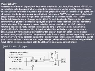 PORT NEDIR Anakartin  zerinde bir bilgisayarin en  nemli bilesenleri CPU,RAM,BIOS,ROM,CHIPSET,I