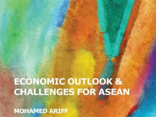 Economic outlook  challenges for asean  MOHAMED ARIFF