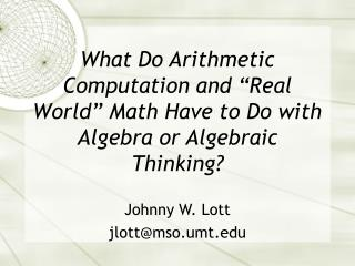 What Do Arithmetic Computation and  Real World  Math Have to Do with Algebra or Algebraic Thinking