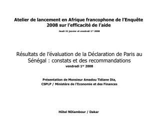 Atelier de lancement en Afrique francophone de l Enqu te 2008 sur l efficacit  de l aide  Jeudi 31 janvier et vendredi 1