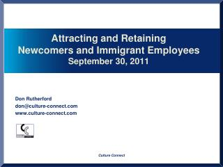 Attracting and Retaining  Newcomers and Immigrant Employees  September 30, 2011