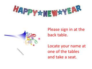 Please sign in at the back table.  Locate your name at one of the tables and take a seat.