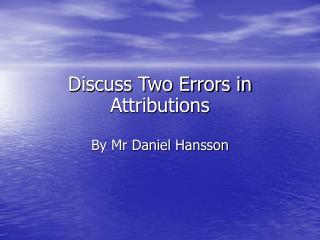 Discuss Two Errors in Attributions