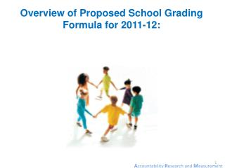 Overview of Proposed School Grading Formula for 2011-12: