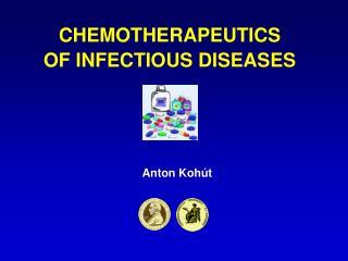 CHEMOTHERAPEUTICS OF INFECTIOUS DISEASES