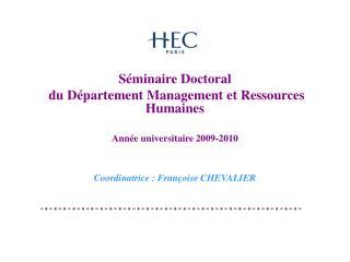 S minaire Doctoral  du D partement Management et Ressources Humaines  Ann e universitaire 2009-2010   Coordinatrice : Fr