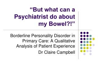 But what can a Psychiatrist do about my Bowel