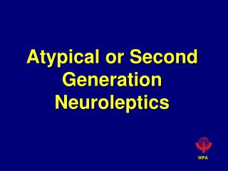 Atypical or Second Generation Neuroleptics