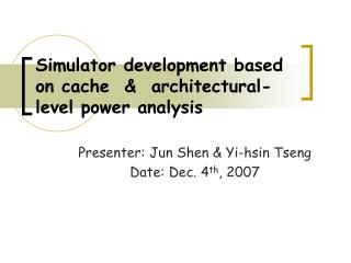 Simulator development based on cache    architectural-level power analysis