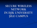 SECURE WIRELESS NETWORK IN ISIK UNIVERSITY SILE CAMPUS