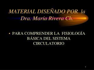 MATERIAL DISE ADO POR  la Dra. Mar a Rivera Ch.