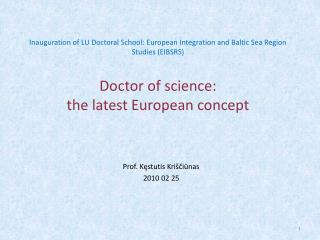 Inauguration of LU Doctoral School: European Integration and Baltic Sea Region Studies EIBSRS  Doctor of science: the la