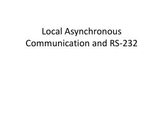 Local Asynchronous Communication and RS-232