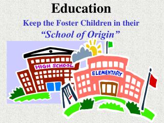 Education  Keep the Foster Children in their  School of Origin