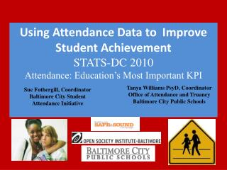 Using Attendance Data to  Improve Student Achievement STATS-DC 2010 Attendance: Education s Most Important KPI