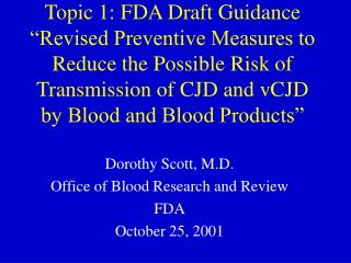 Topic 1: FDA Draft Guidance   Revised Preventive Measures to Reduce the Possible Risk of Transmission of CJD and vCJD by