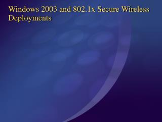 Windows 2003 and 802.1x Secure Wireless Deployments