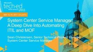 System Center Service Manager:  A Deep Dive Into Automating  ITIL and MOF