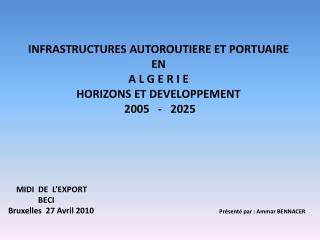 INFRASTRUCTURES AUTOROUTIERE ET PORTUAIRE  EN  A L G E R I E  HORIZONS ET DEVELOPPEMENT  2005   -   2025