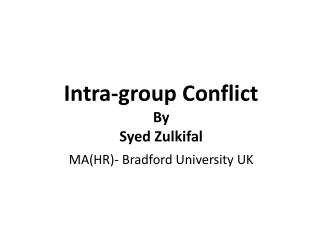 Intra-group Conflict By Syed Zulkifal MAHR- Bradford University UK