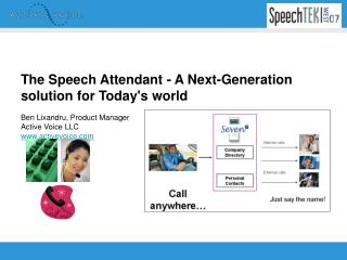 The Speech Attendant - A Next-Generation solution for Todays world  Ben Lixandru, Product Manager Active Voice LLC activ