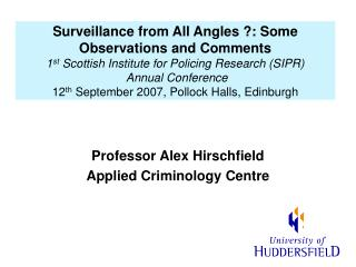 Surveillance from All Angles : Some  Observations and Comments   1st Scottish Institute for Policing Research SIPR  Annu