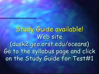 Study Guide available Web site dusk2.geo.orst